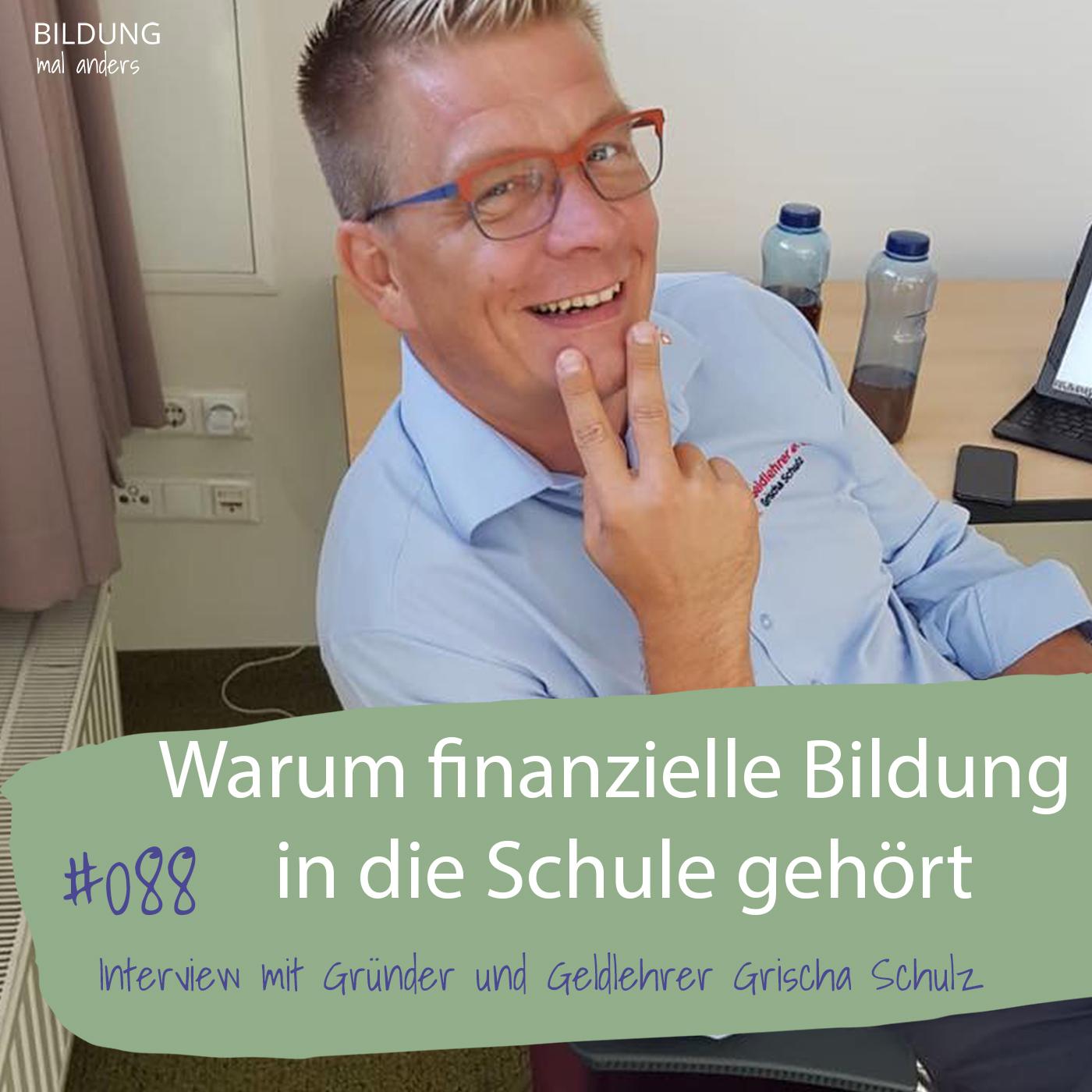 Warum finanzielle Bildung in die Schule gehört mit Geldlehrer Grischa Schulz