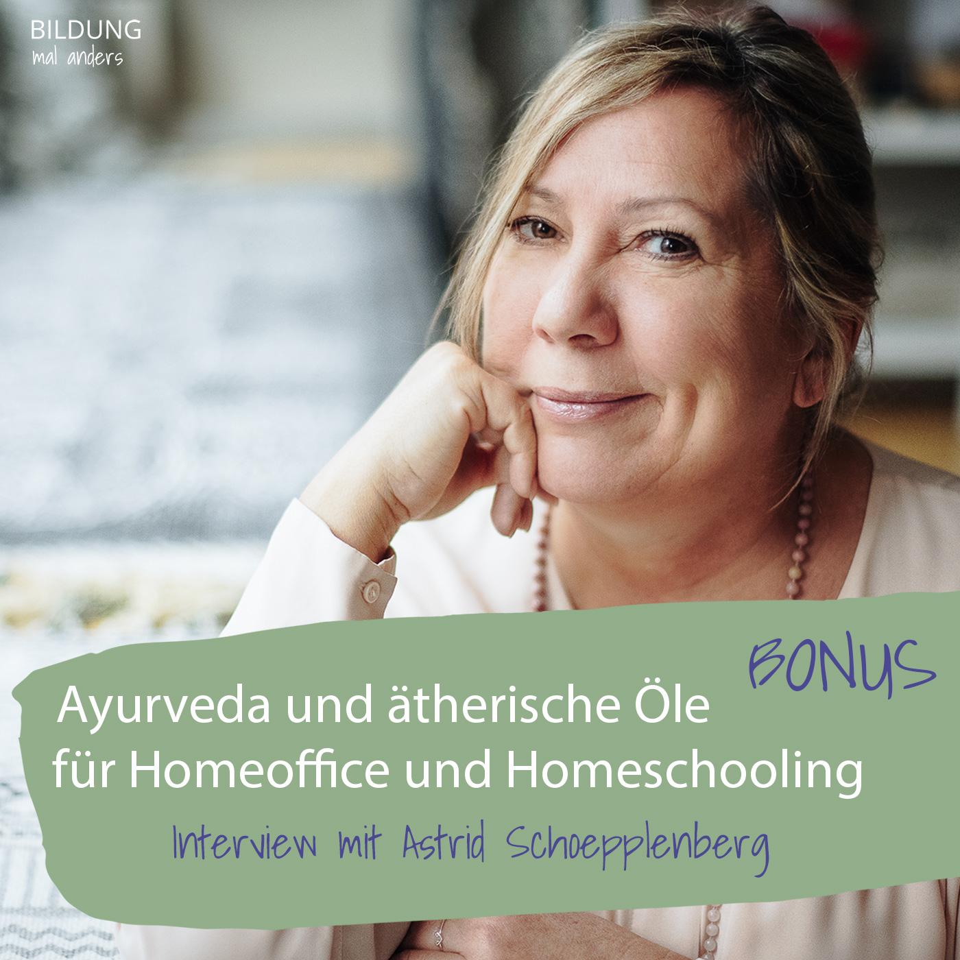 Bonusfolge 005: Ayurveda & ätherische Öle für Homeschooling & Homeoffice mit Astrid Schoepplenberg