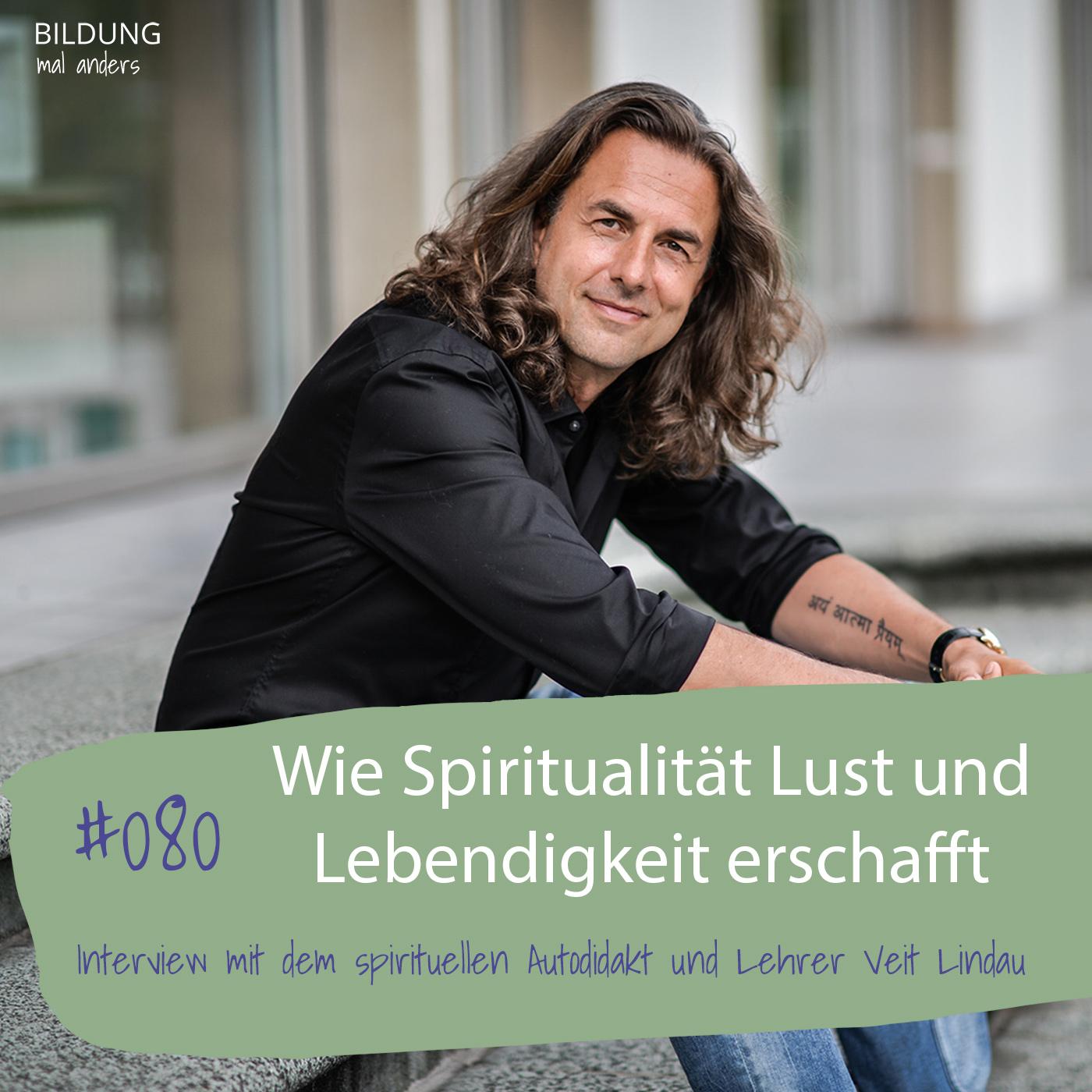 Wie Spiritualität Lust und Lebendigkeit erschafft mit Veit Lindau